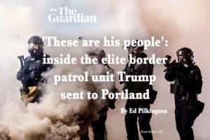 via The Guardian: 'These are his people': inside the elite border patrol unit Trump sent to Portland